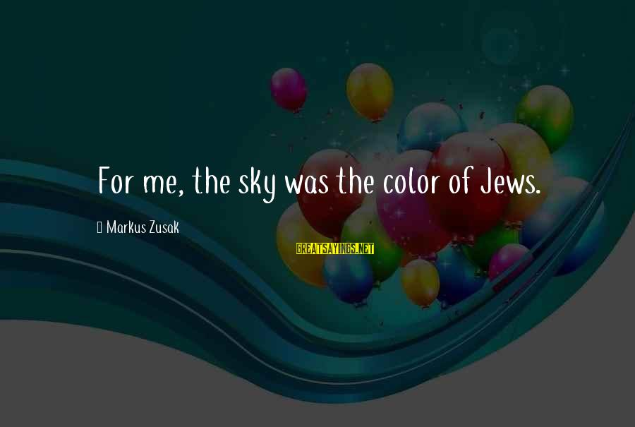 Unneccesary Sayings By Markus Zusak: For me, the sky was the color of Jews.