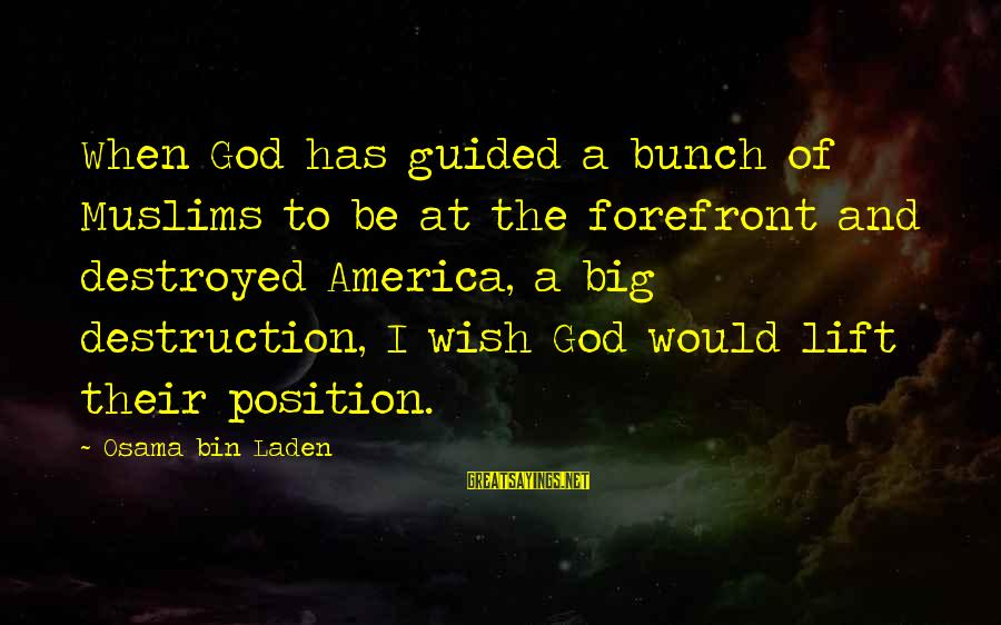 Unneccesary Sayings By Osama Bin Laden: When God has guided a bunch of Muslims to be at the forefront and destroyed