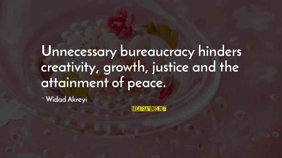 Unnecessary Violence Sayings By Widad Akreyi: Unnecessary bureaucracy hinders creativity, growth, justice and the attainment of peace.