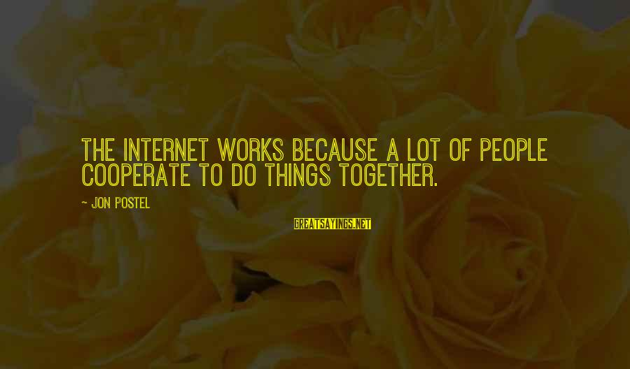 Unorthodox Love Sayings By Jon Postel: The Internet works because a lot of people cooperate to do things together.