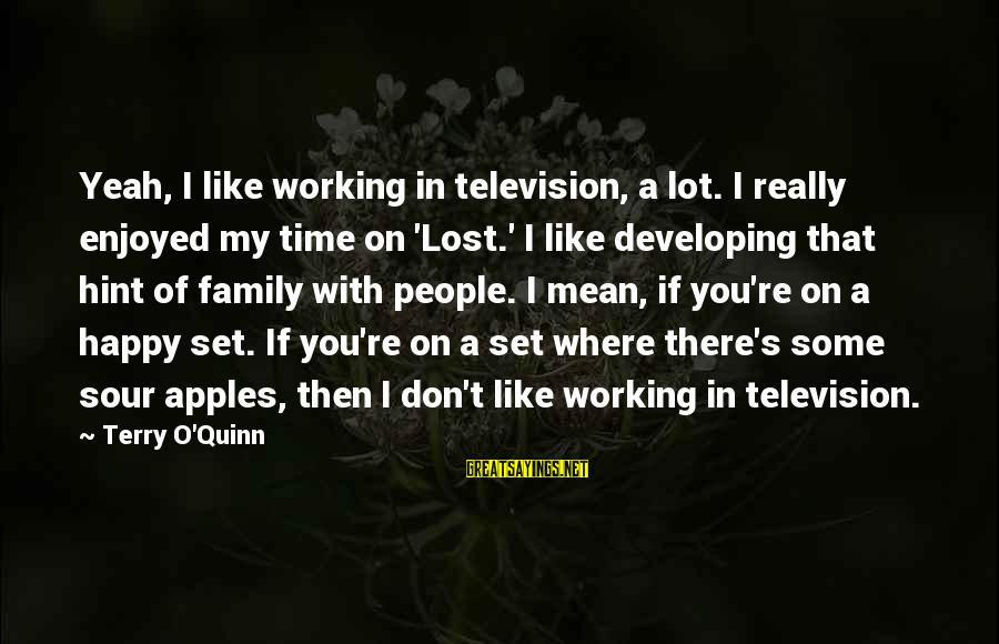 Unorthodox Love Sayings By Terry O'Quinn: Yeah, I like working in television, a lot. I really enjoyed my time on 'Lost.'
