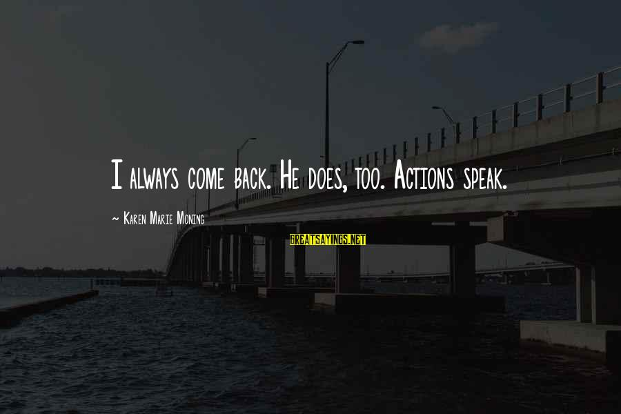 Unpermitted Sayings By Karen Marie Moning: I always come back. He does, too. Actions speak.