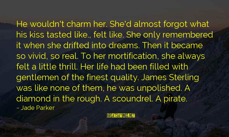 Unpolished Sayings By Jade Parker: He wouldn't charm her. She'd almost forgot what his kiss tasted like., felt like. She