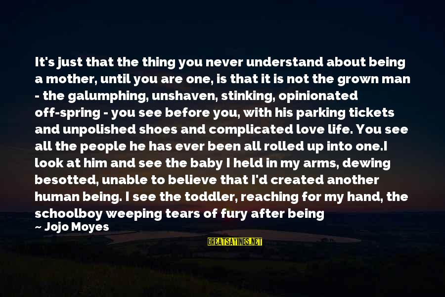 Unpolished Sayings By Jojo Moyes: It's just that the thing you never understand about being a mother, until you are