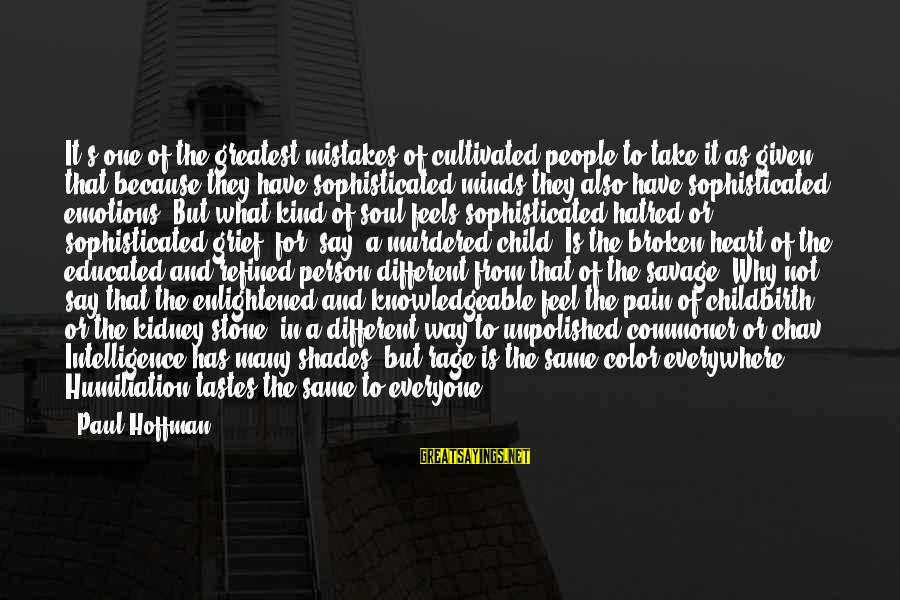 Unpolished Sayings By Paul Hoffman: It's one of the greatest mistakes of cultivated people to take it as given that