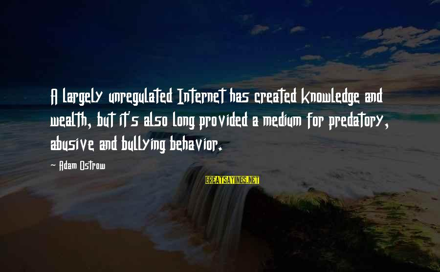 Unregulated Sayings By Adam Ostrow: A largely unregulated Internet has created knowledge and wealth, but it's also long provided a