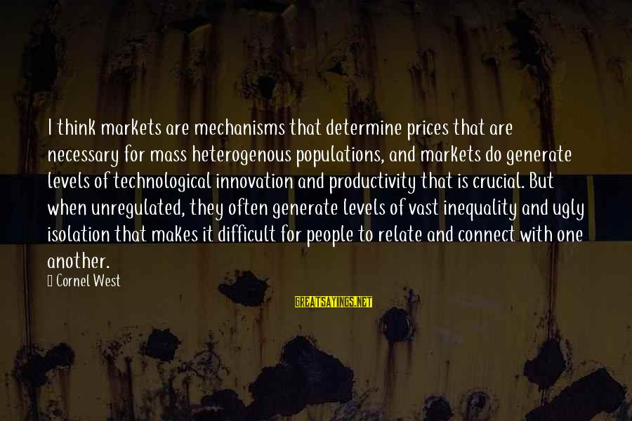 Unregulated Sayings By Cornel West: I think markets are mechanisms that determine prices that are necessary for mass heterogenous populations,