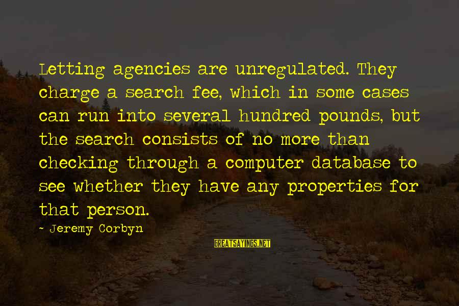 Unregulated Sayings By Jeremy Corbyn: Letting agencies are unregulated. They charge a search fee, which in some cases can run