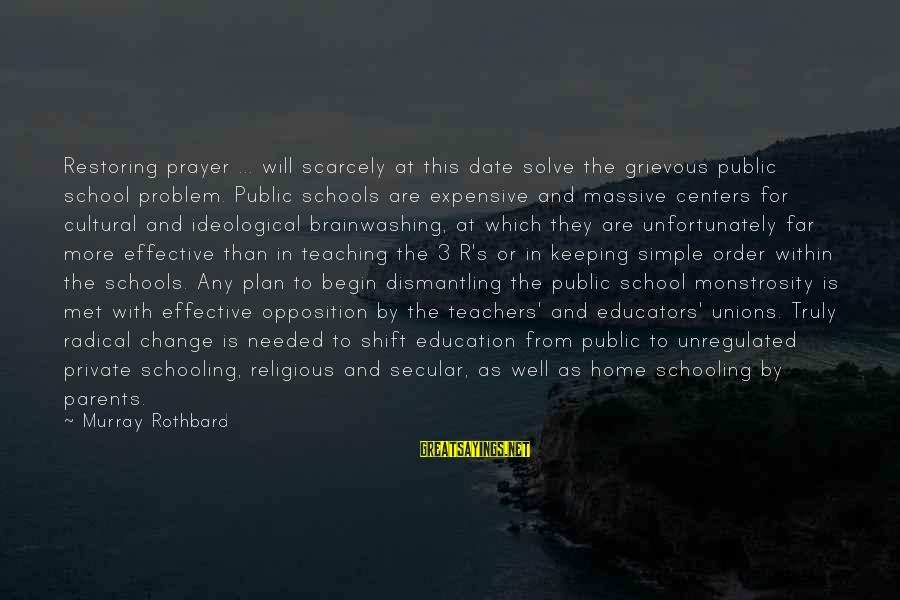 Unregulated Sayings By Murray Rothbard: Restoring prayer ... will scarcely at this date solve the grievous public school problem. Public