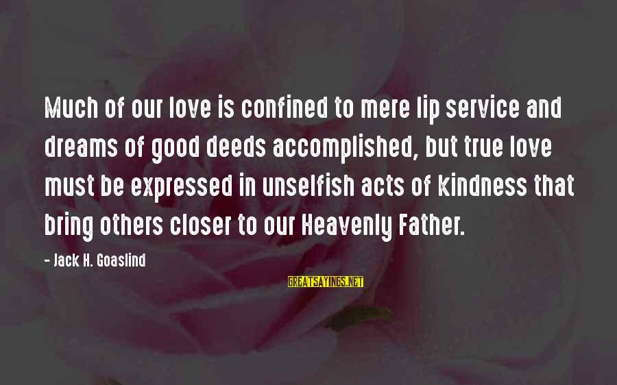 Unselfish Father Sayings By Jack H. Goaslind: Much of our love is confined to mere lip service and dreams of good deeds