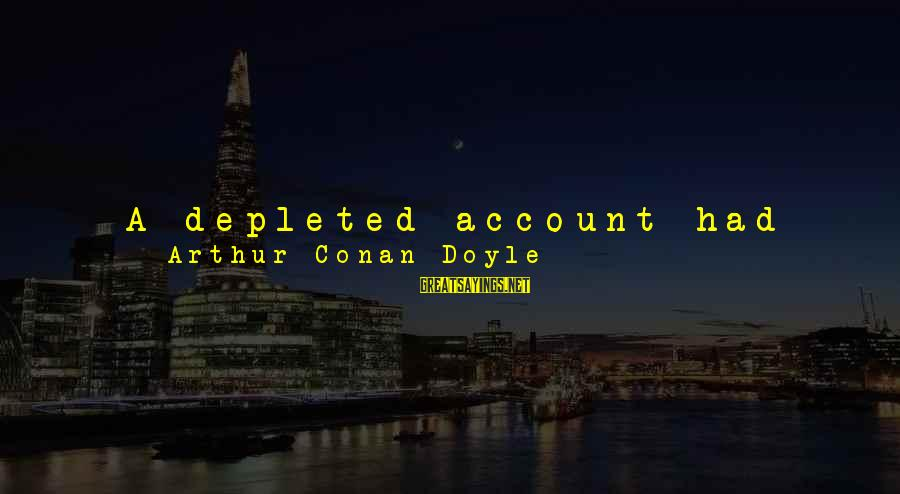 Unsolved Sayings By Arthur Conan Doyle: A depleted account had caused me to postpone my holiday, and as to my companion,