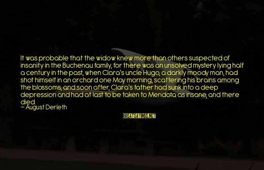 Unsolved Sayings By August Derleth: It was probable that the widow knew more than others suspected of insanity in the
