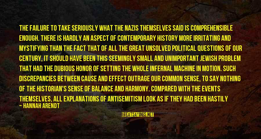 Unsolved Sayings By Hannah Arendt: The failure to take seriously what the Nazis themselves said is comprehensible enough. There is