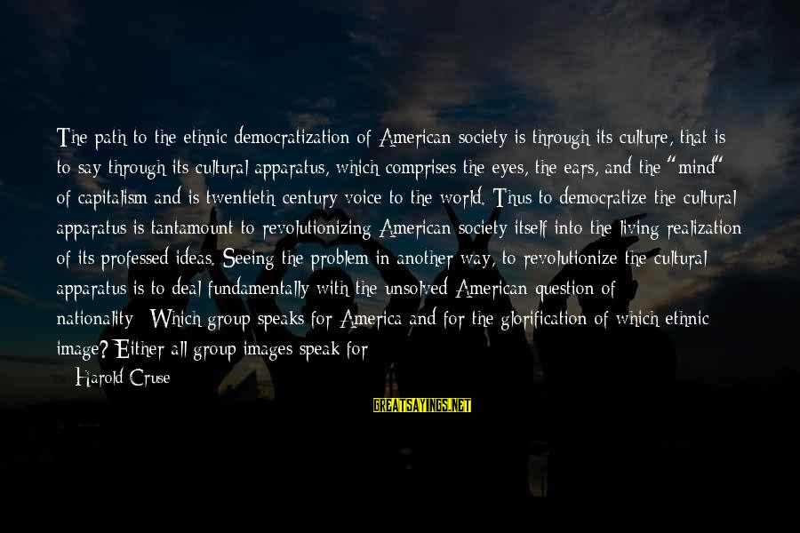 Unsolved Sayings By Harold Cruse: The path to the ethnic democratization of American society is through its culture, that is