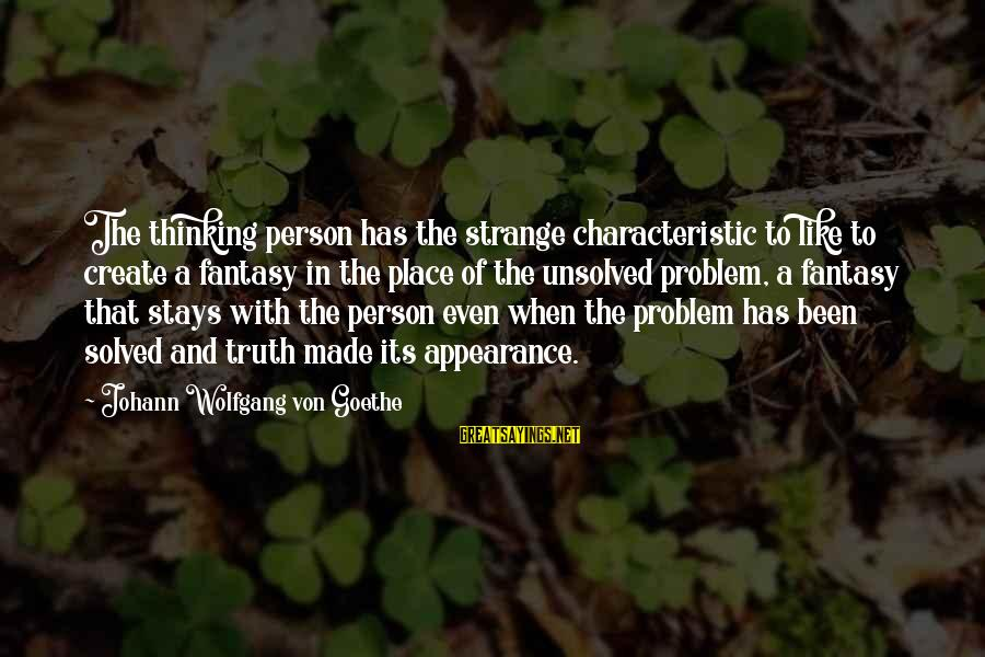 Unsolved Sayings By Johann Wolfgang Von Goethe: The thinking person has the strange characteristic to like to create a fantasy in the