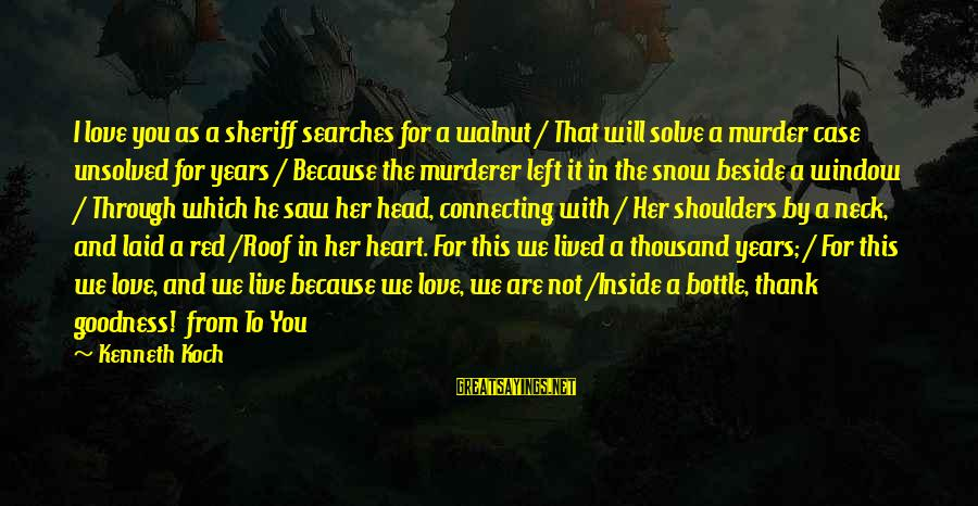 Unsolved Sayings By Kenneth Koch: I love you as a sheriff searches for a walnut / That will solve a