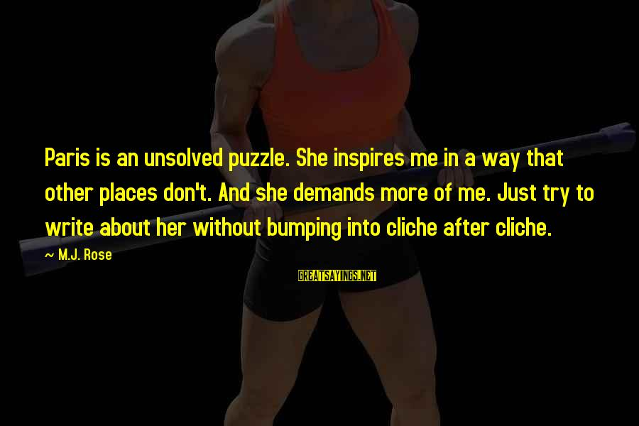 Unsolved Sayings By M.J. Rose: Paris is an unsolved puzzle. She inspires me in a way that other places don't.