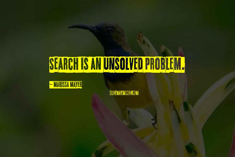 Unsolved Sayings By Marissa Mayer: Search is an unsolved problem.