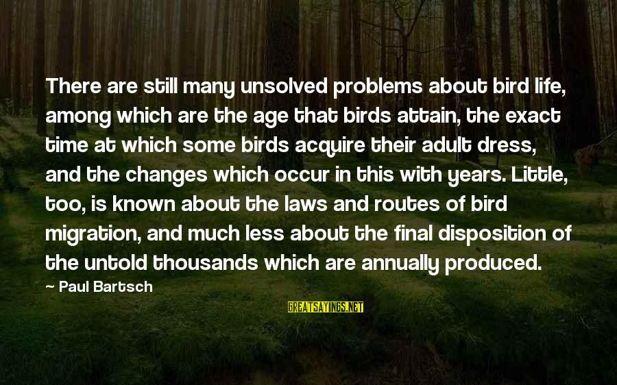 Unsolved Sayings By Paul Bartsch: There are still many unsolved problems about bird life, among which are the age that