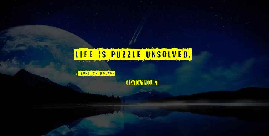 Unsolved Sayings By Santosh Kalwar: Life is puzzle unsolved.