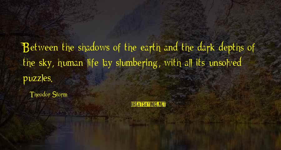 Unsolved Sayings By Theodor Storm: Between the shadows of the earth and the dark depths of the sky, human life