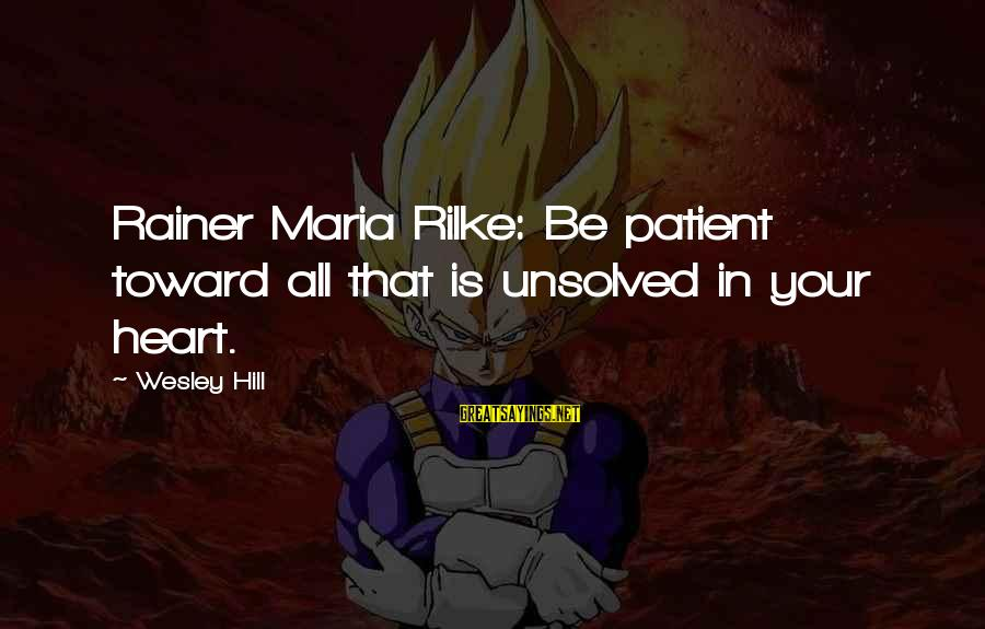 Unsolved Sayings By Wesley Hill: Rainer Maria Rilke: Be patient toward all that is unsolved in your heart.