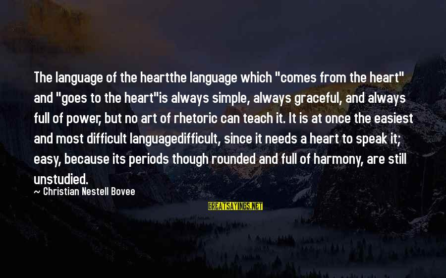 "Unstudied Sayings By Christian Nestell Bovee: The language of the heartthe language which ""comes from the heart"" and ""goes to the"