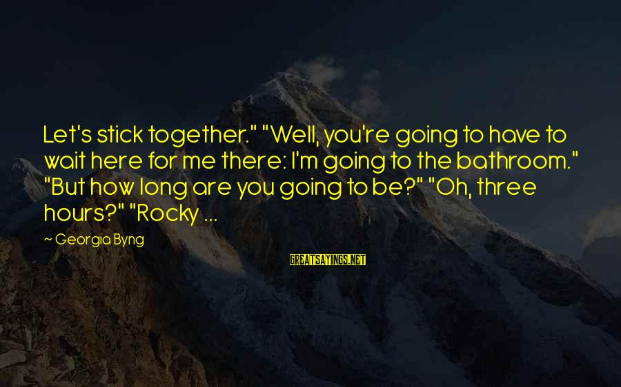 "Untroubling Sayings By Georgia Byng: Let's stick together."" ""Well, you're going to have to wait here for me there: I'm"