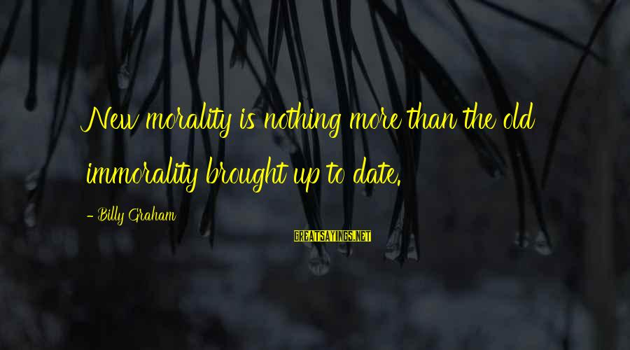 Up To Date Sayings By Billy Graham: New morality is nothing more than the old immorality brought up to date.