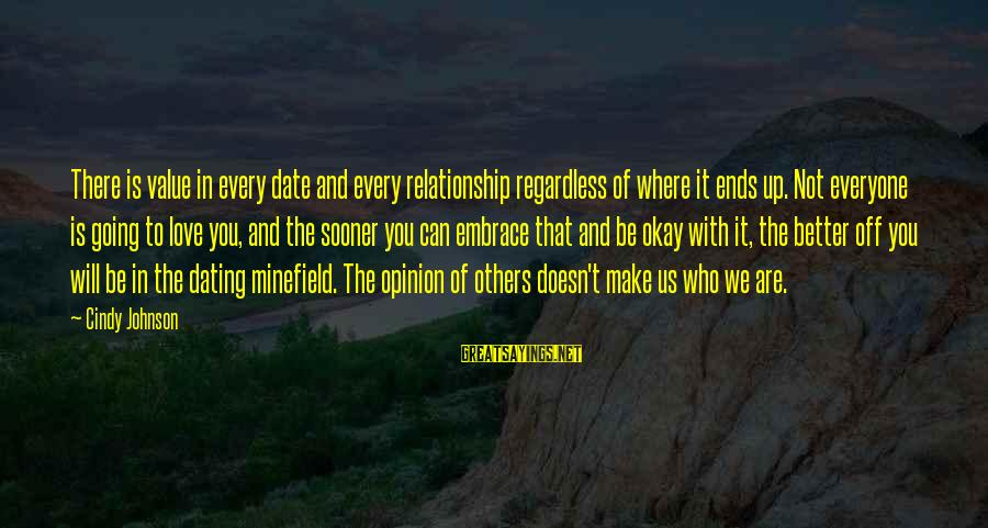 Up To Date Sayings By Cindy Johnson: There is value in every date and every relationship regardless of where it ends up.