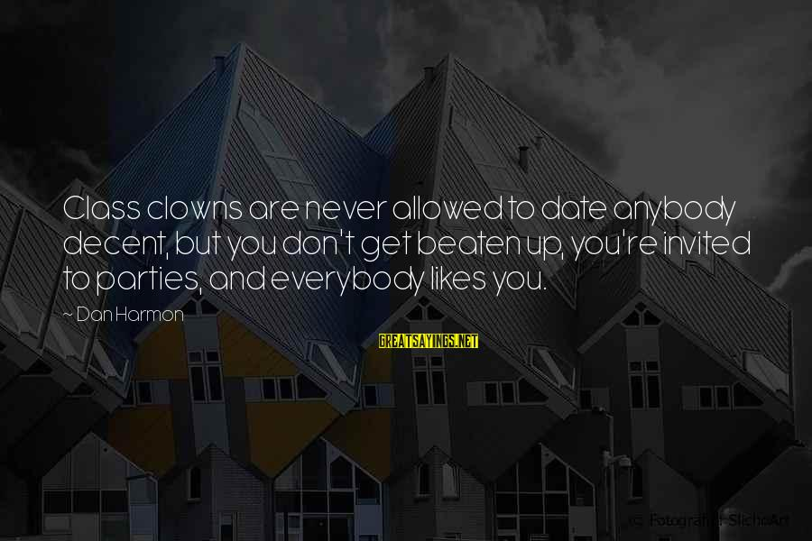 Up To Date Sayings By Dan Harmon: Class clowns are never allowed to date anybody decent, but you don't get beaten up,