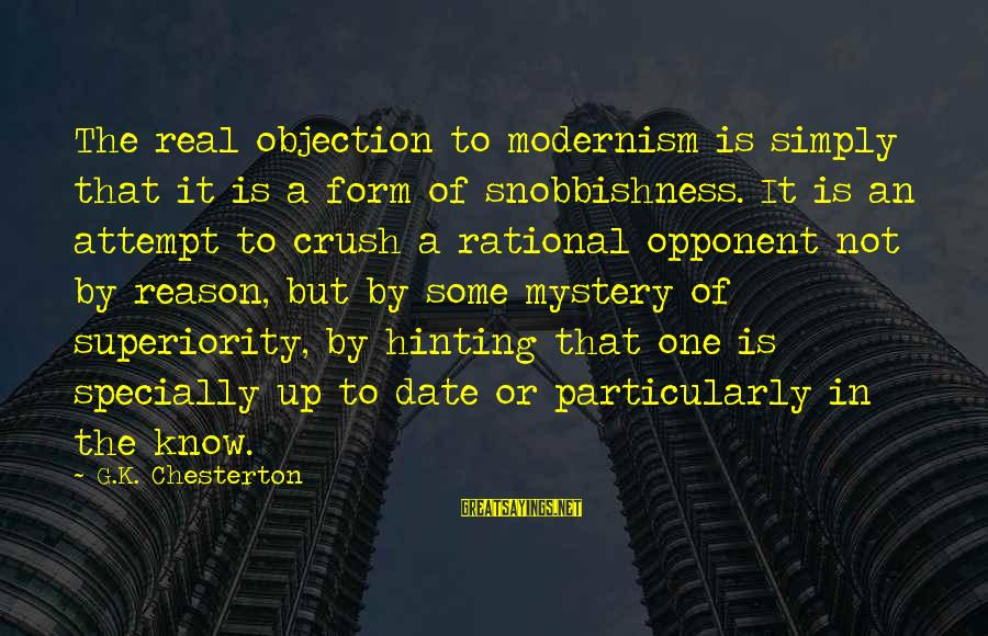 Up To Date Sayings By G.K. Chesterton: The real objection to modernism is simply that it is a form of snobbishness. It