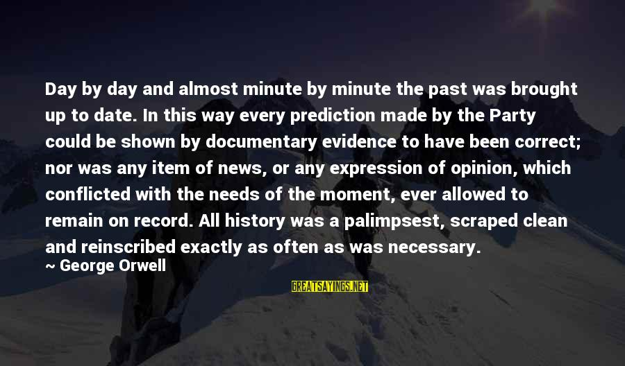 Up To Date Sayings By George Orwell: Day by day and almost minute by minute the past was brought up to date.