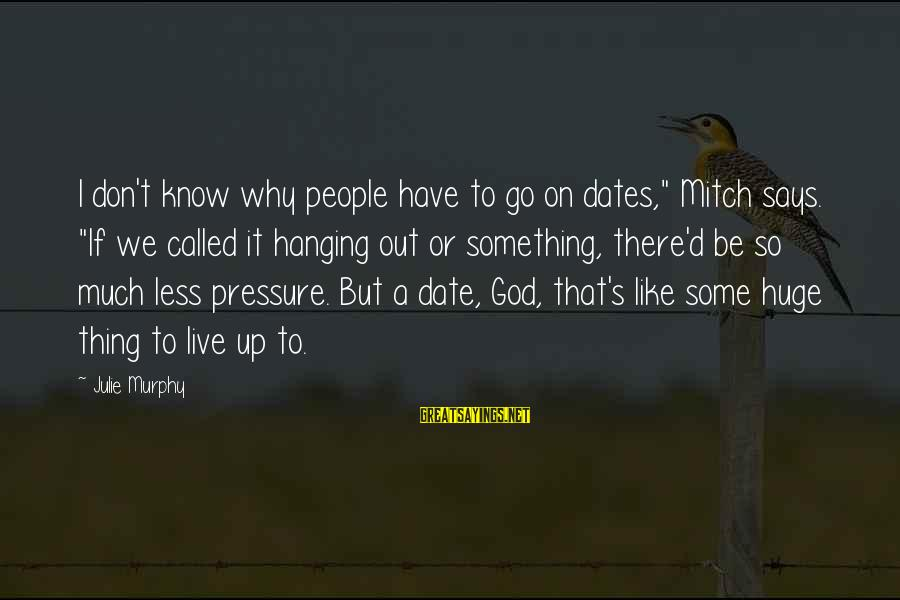"""Up To Date Sayings By Julie Murphy: I don't know why people have to go on dates,"""" Mitch says. """"If we called"""