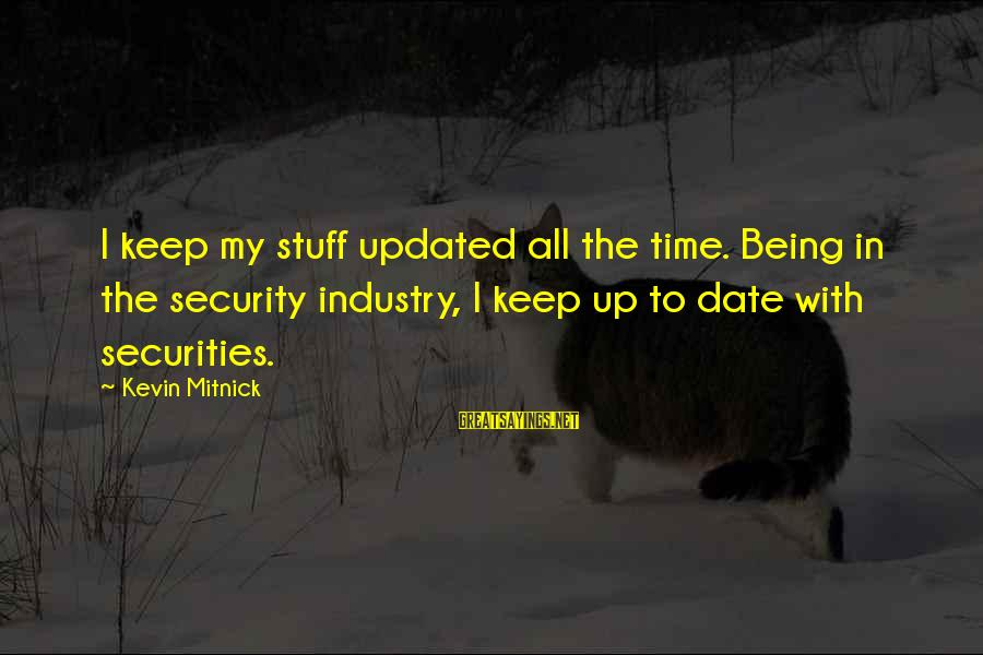 Up To Date Sayings By Kevin Mitnick: I keep my stuff updated all the time. Being in the security industry, I keep