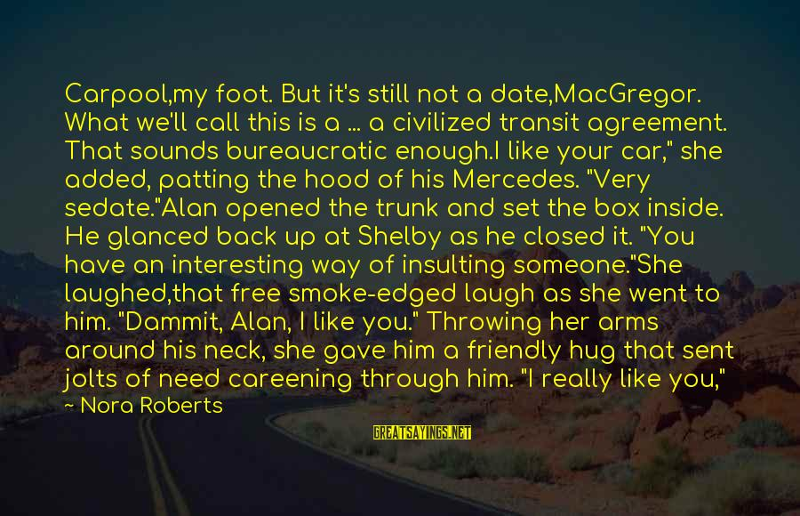 Up To Date Sayings By Nora Roberts: Carpool,my foot. But it's still not a date,MacGregor. What we'll call this is a ...