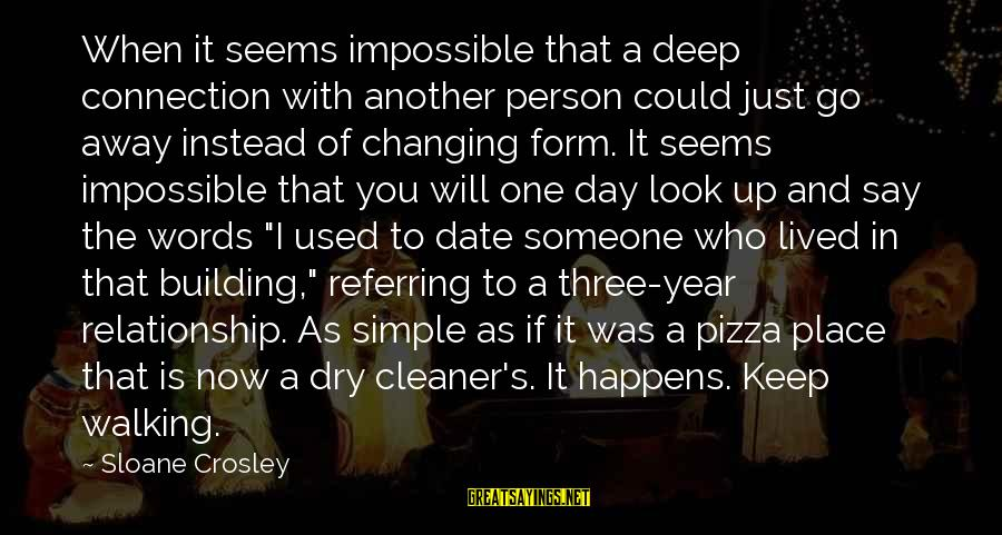 Up To Date Sayings By Sloane Crosley: When it seems impossible that a deep connection with another person could just go away