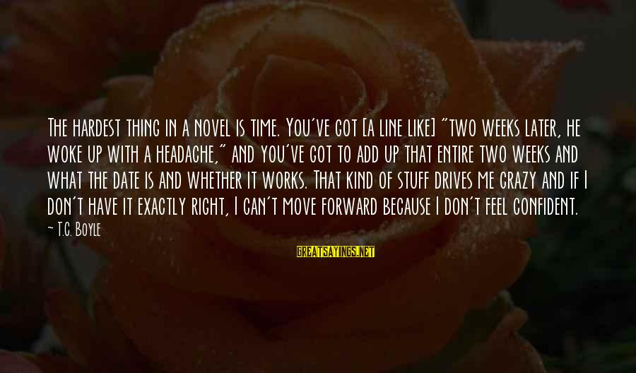 """Up To Date Sayings By T.C. Boyle: The hardest thing in a novel is time. You've got [a line like] """"two weeks"""