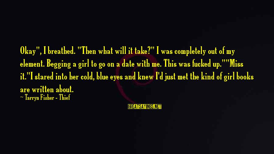 """Up To Date Sayings By Tarryn Fisher - Thief: Okay"""", I breathed. """"Then what will it take?"""" I was completely out of my element."""