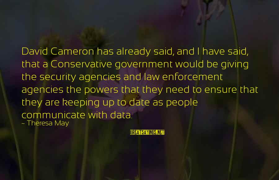 Up To Date Sayings By Theresa May: David Cameron has already said, and I have said, that a Conservative government would be