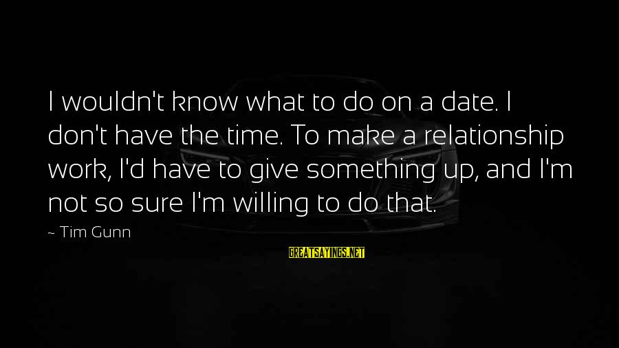 Up To Date Sayings By Tim Gunn: I wouldn't know what to do on a date. I don't have the time. To