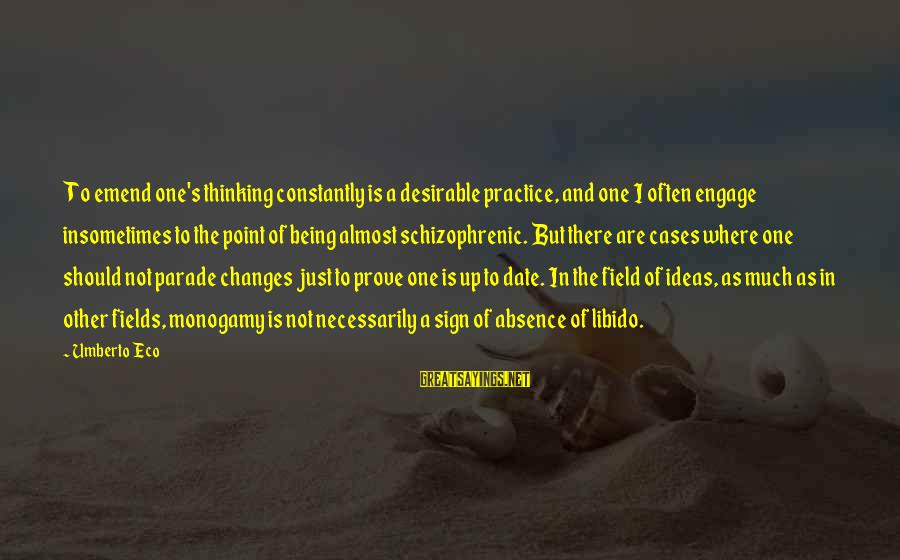 Up To Date Sayings By Umberto Eco: To emend one's thinking constantly is a desirable practice, and one I often engage insometimes
