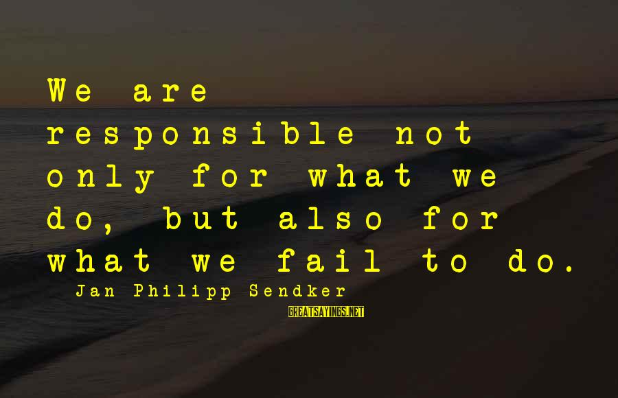 Upcoming Exams Sayings By Jan-Philipp Sendker: We are responsible not only for what we do, but also for what we fail