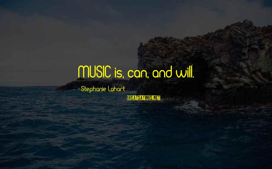 Upcoming Exams Sayings By Stephanie Lahart: MUSIC is, can, and will.