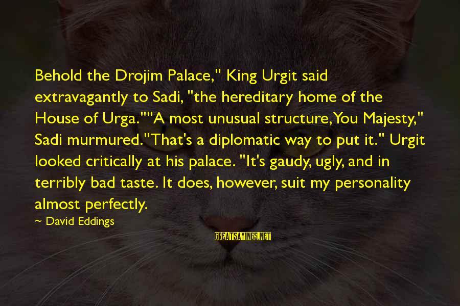 "Urga Sayings By David Eddings: Behold the Drojim Palace,"" King Urgit said extravagantly to Sadi, ""the hereditary home of the"