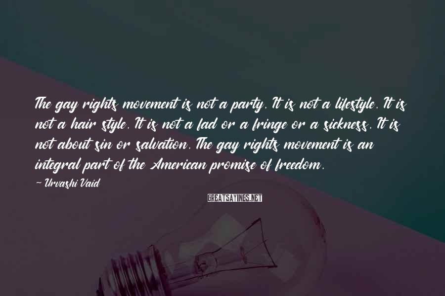 Urvashi Vaid Sayings: The gay rights movement is not a party. It is not a lifestyle. It is