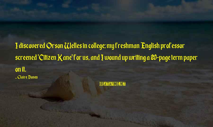 Us Citizen Sayings By Claire Danes: I discovered Orson Welles in college; my freshman English professor screened 'Citizen Kane' for us,