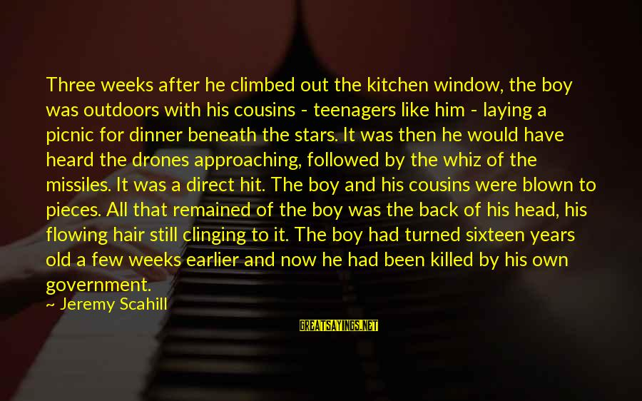 Us Citizen Sayings By Jeremy Scahill: Three weeks after he climbed out the kitchen window, the boy was outdoors with his