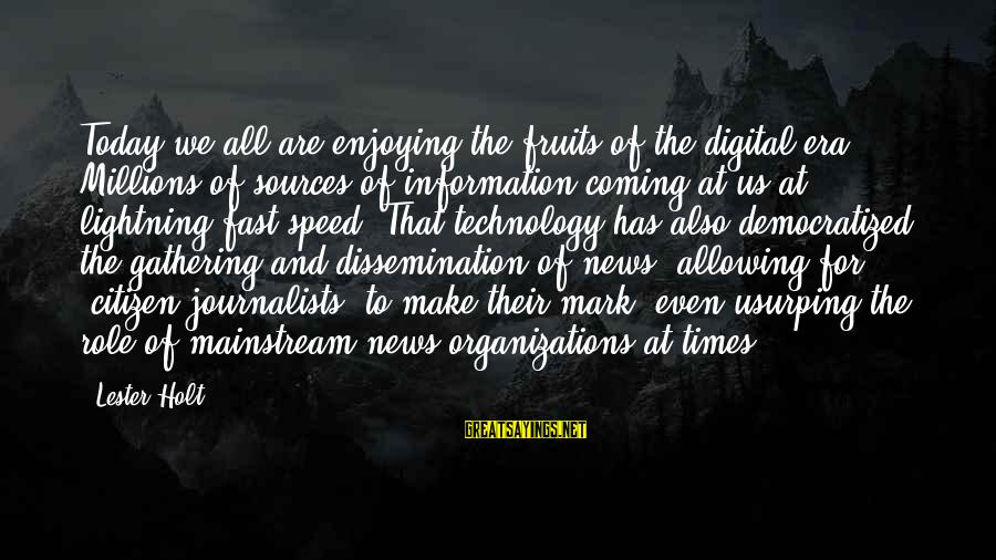 Us Citizen Sayings By Lester Holt: Today we all are enjoying the fruits of the digital era. Millions of sources of