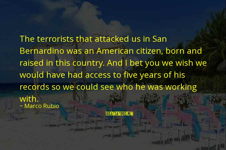 Us Citizen Sayings By Marco Rubio: The terrorists that attacked us in San Bernardino was an American citizen, born and raised